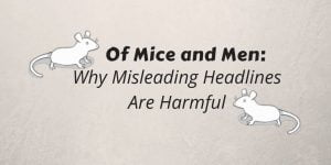 Of Mice and men Misleading Headlines