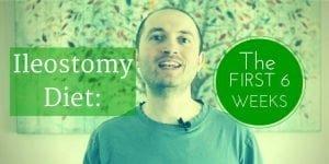 Ostomy Diet: The first 6 weeks