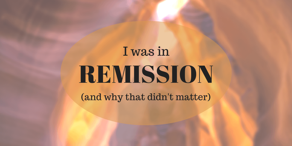 I was in remission once