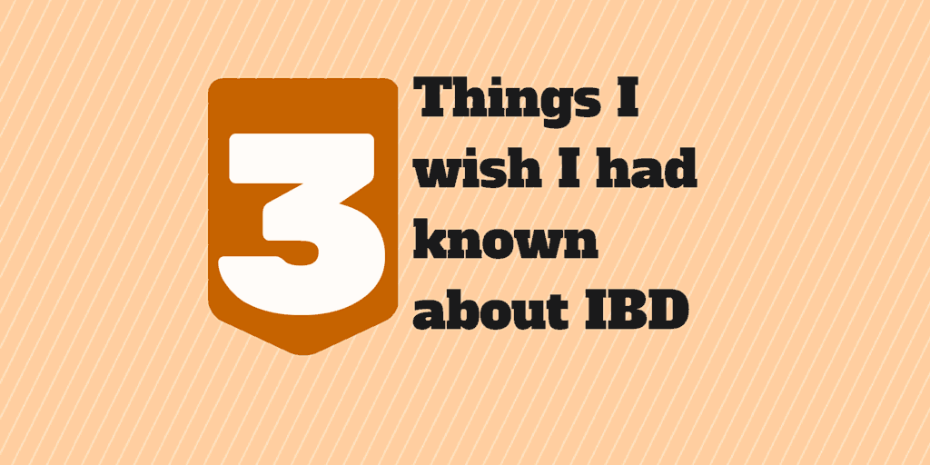 3 things i wish I had known about ibd