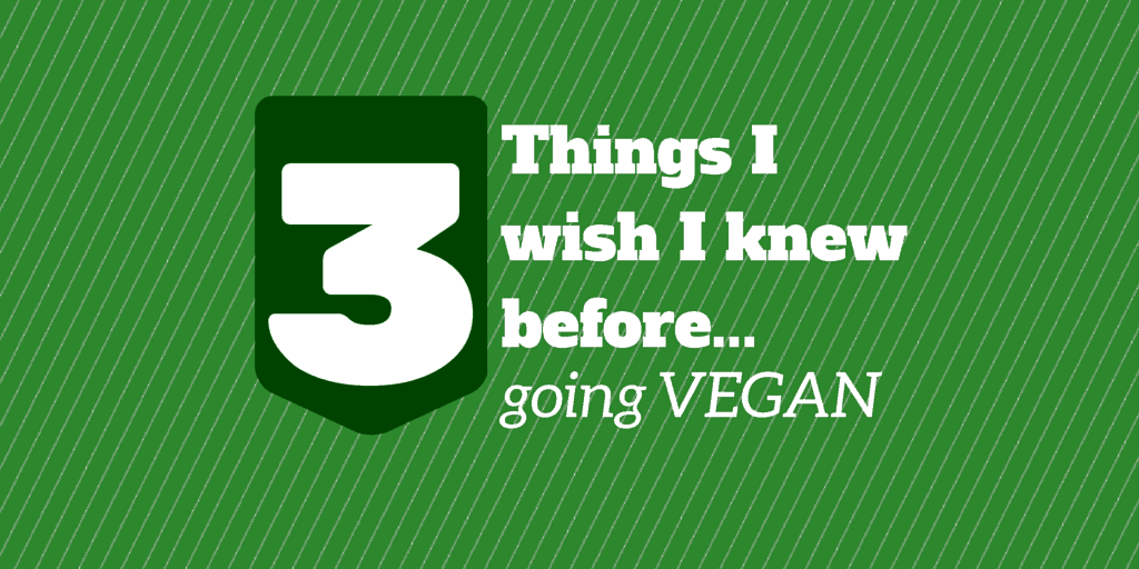 3 things i wish i knew before going vegan